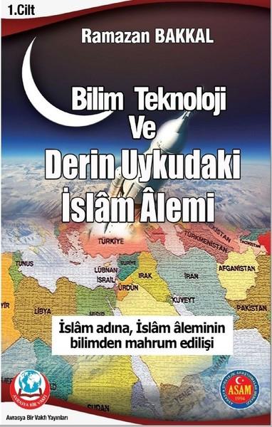 Bilim Teknoloji ve Derin Uykudaki İslam Alemi 1.Cilt
