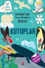Kutuplar - Çocuklar İçin Yaratıcı Etkinliklerle Ekoloji