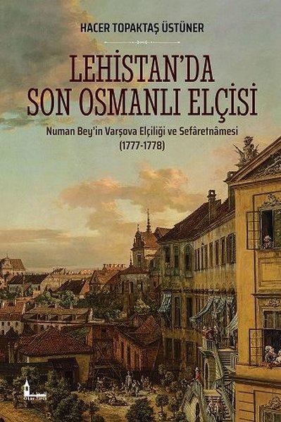 Lehistan'da Son Osmanlı Elçisi: Numan Bey'in Varşova Elçiliği ve Sefaretnamesi 1777-1778