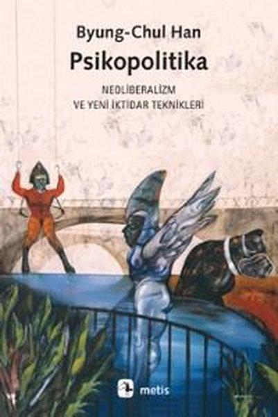 Psikopolitika: Neoliberalizm ve Yeni İktidar Teknikleri