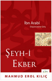 ŞEYH-İ EKBER İBN ARABİ DÜŞÜNCESİNE GİRİŞ